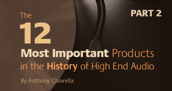 Making Your Marque: The 12 Most Important Products in the History of High End Audio  (PART 2)